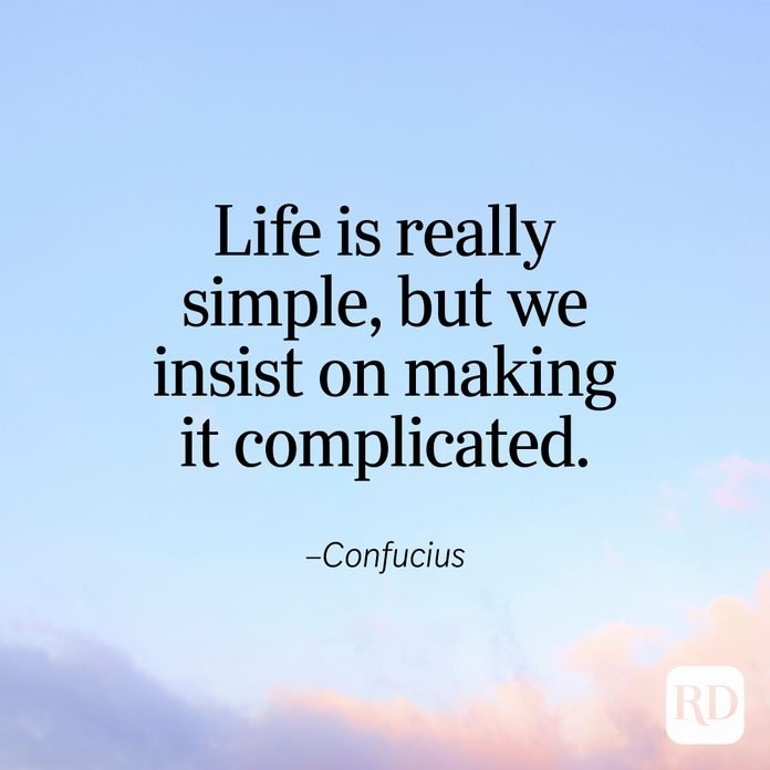 """""""Life is really simple, but we insist on making it complicated."""" —Confucius"""