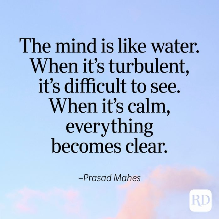 """""""The mind is like water. When it's turbulent, it's difficult to see. When it's calm, everything becomes clear."""" —Prasad Mahes"""