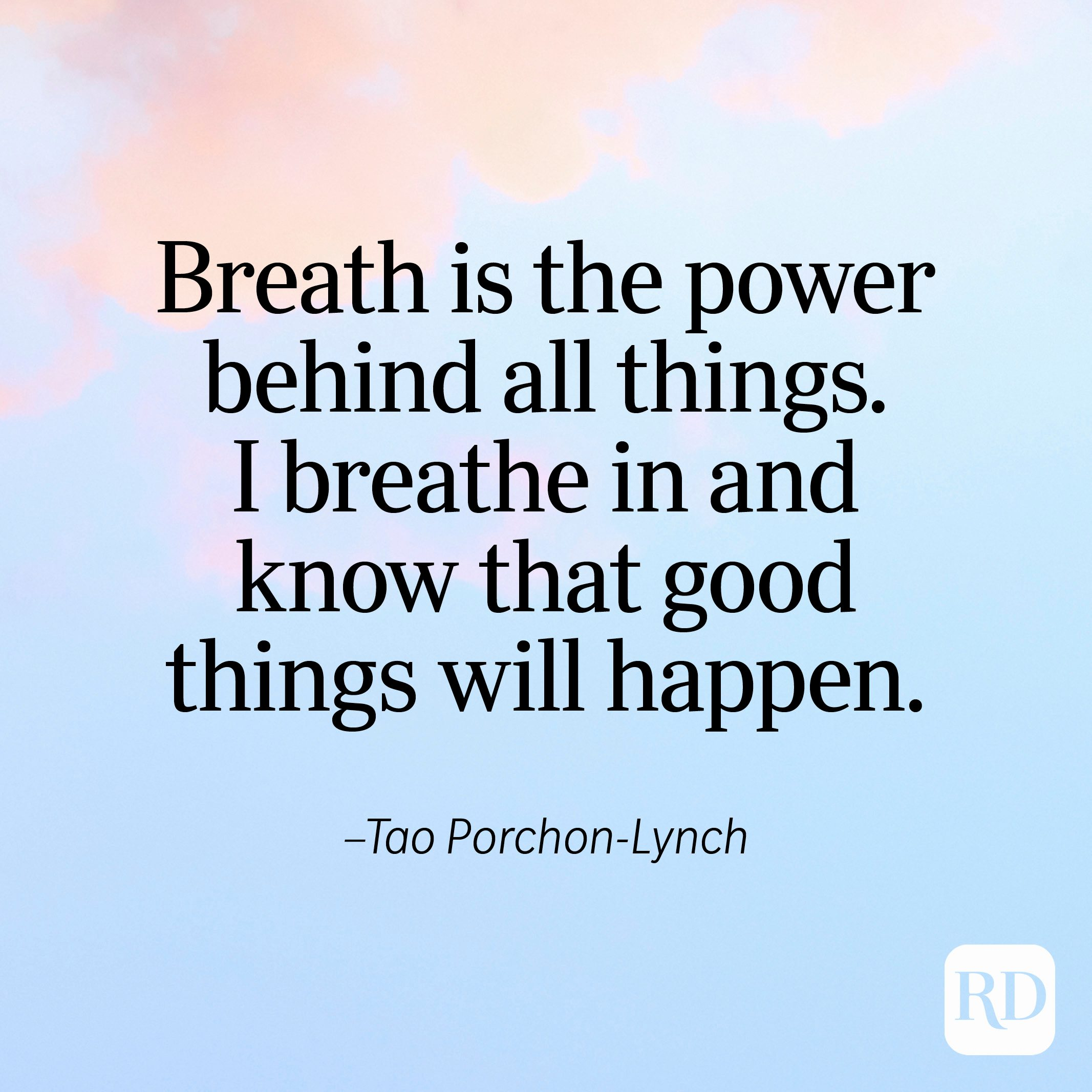 """""""Breath is the power behind all things. I breathe in and know that good things will happen."""" —Tao Porchon-Lynch"""