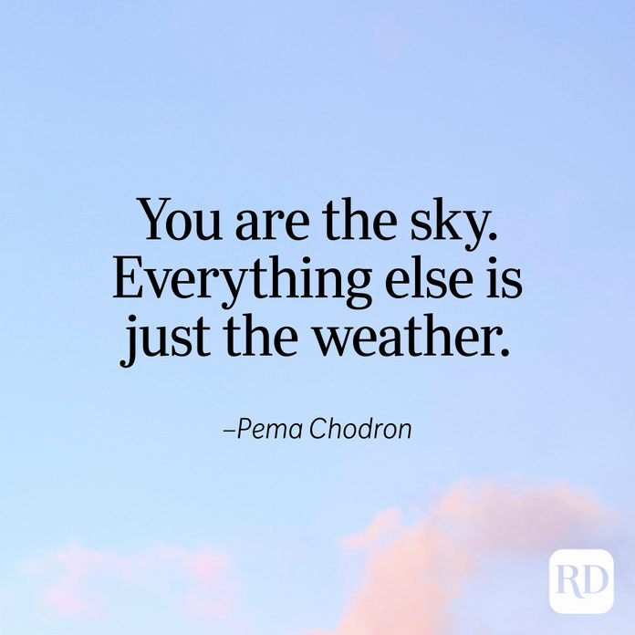 """""""You are the sky. Everything else is just the weather."""" —Pema Chodron"""