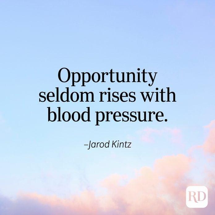 """Opportunity seldom rises with blood pressure."" —Jarod Kintz"