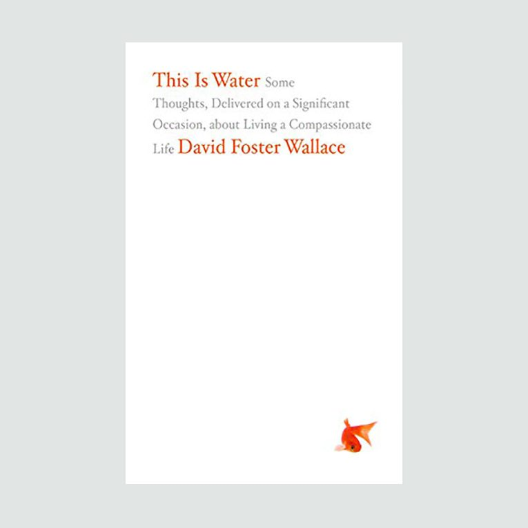 """This Is Water"" by David Foster Wallace"