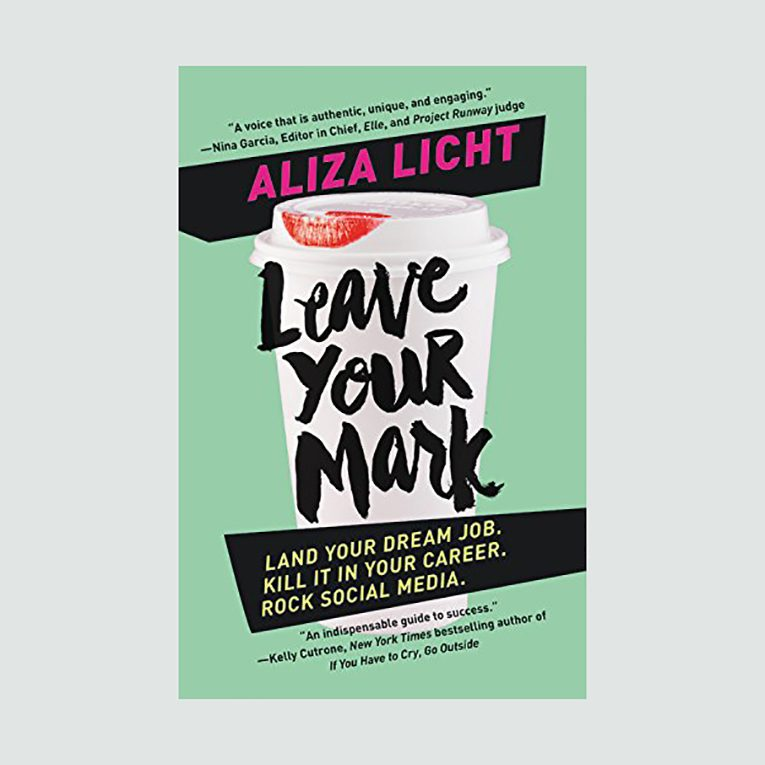 """Leave Your Mark: Land Your Dream Job. Kill It in Your Career. Rock Social Media."" by Aliza Licht"