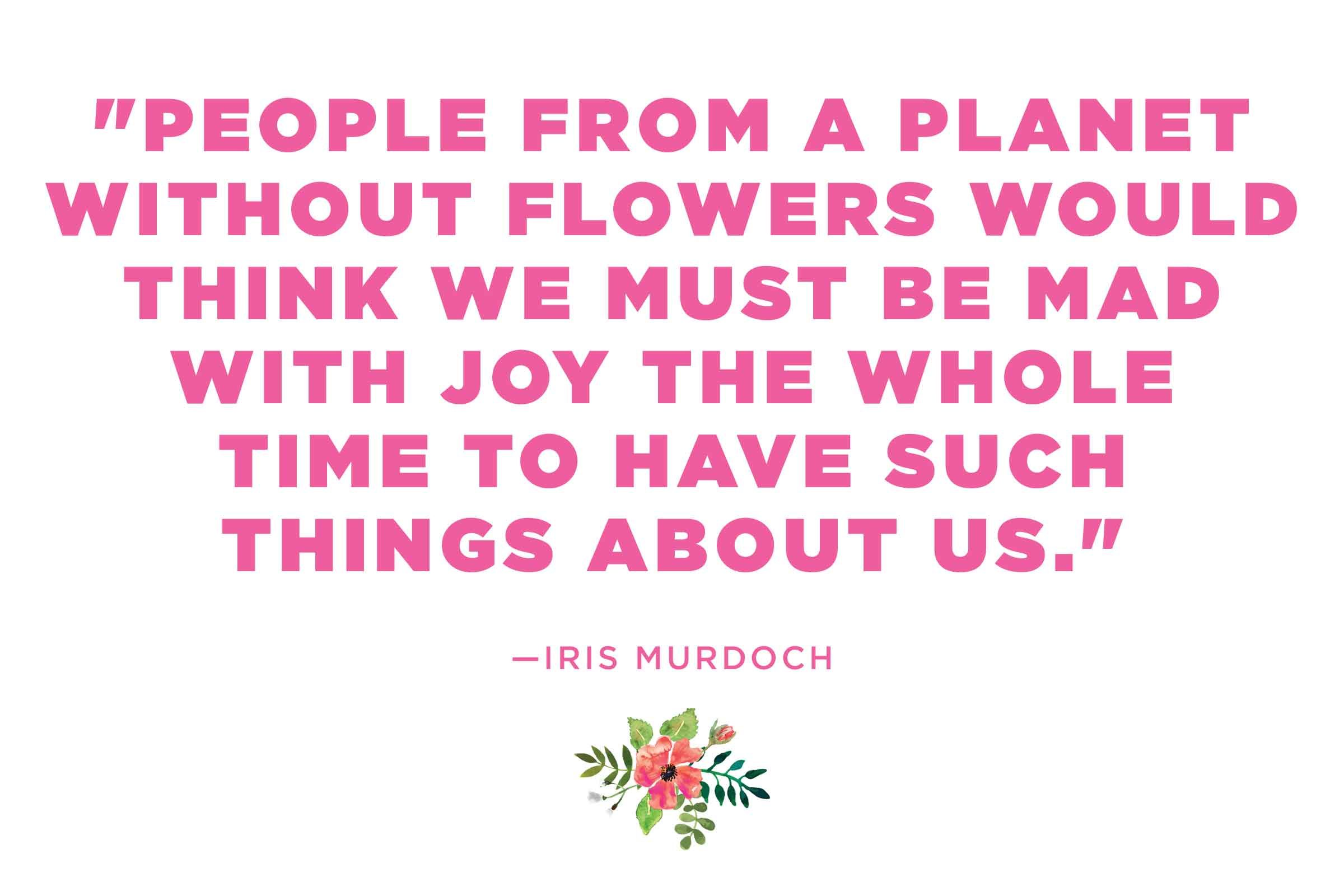 Flower quotes 12 calming thoughts on flowers readers digest iris murdoch on a planet without flowers izmirmasajfo Choice Image