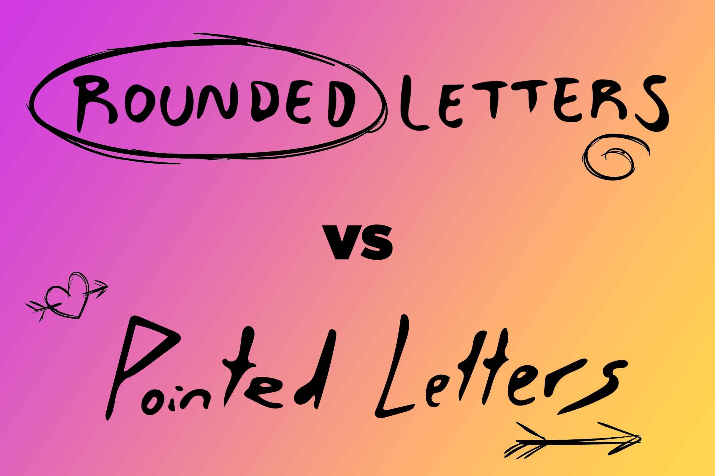 Are Your Letters Pointed Or Rounded