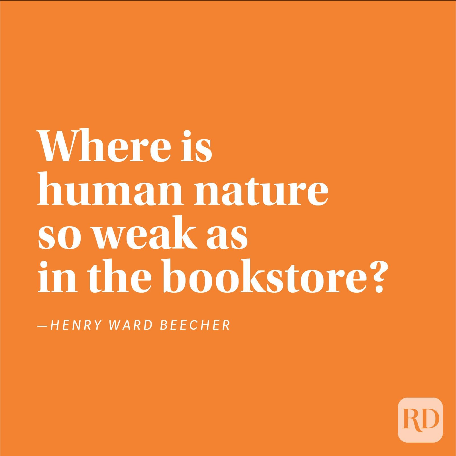 """Where is human nature so weak as in the bookstore?"" —Henry Ward Beecher"