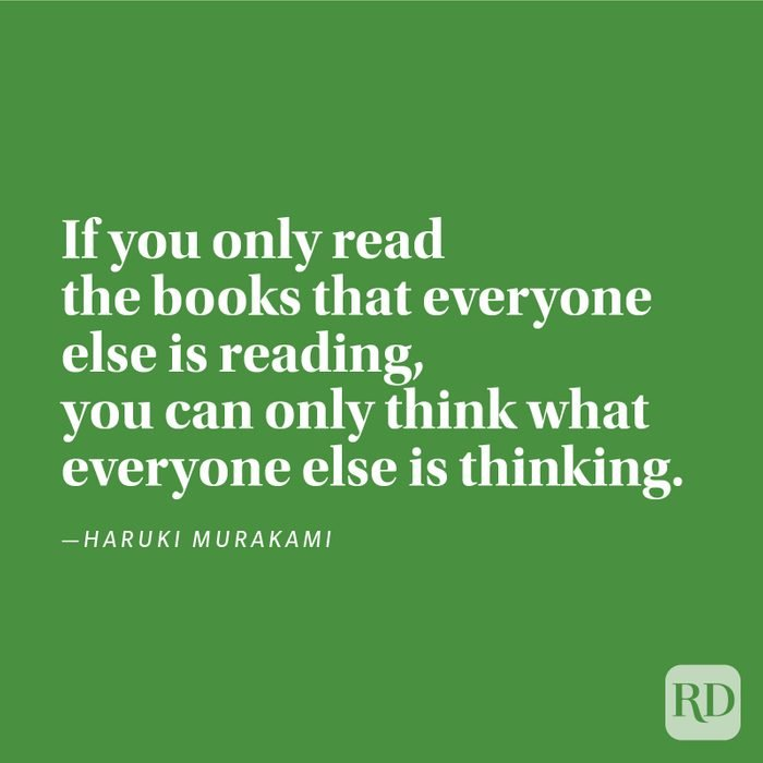 """""""If you only read the books that everyone else is reading, you can only think what everyone else is thinking."""" —Haruki Murakami."""