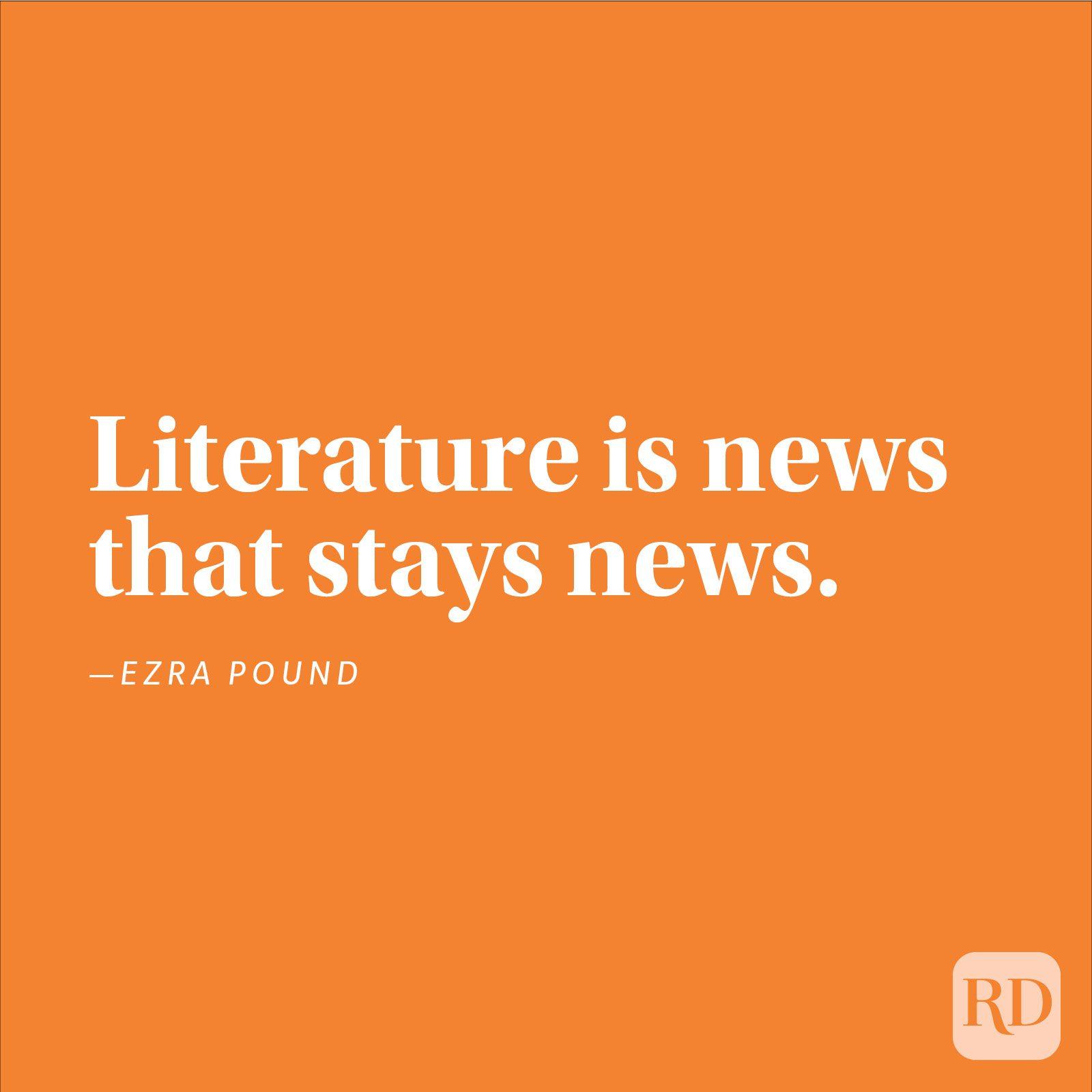 """""""Literature is news that stays news."""" —Ezra Pound"""