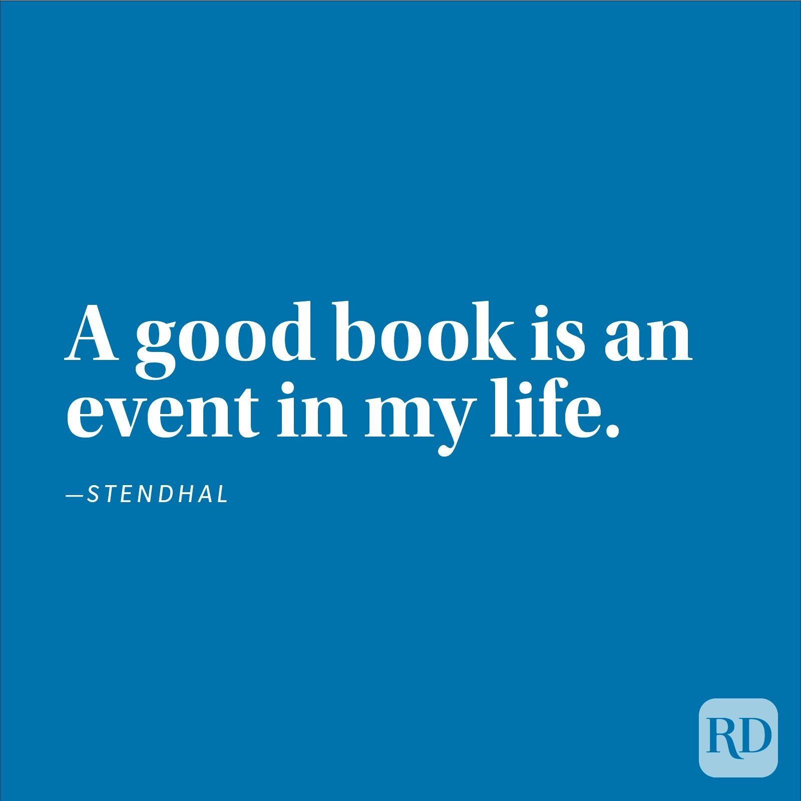"""A good book is an event in my life."" —Stendhal"