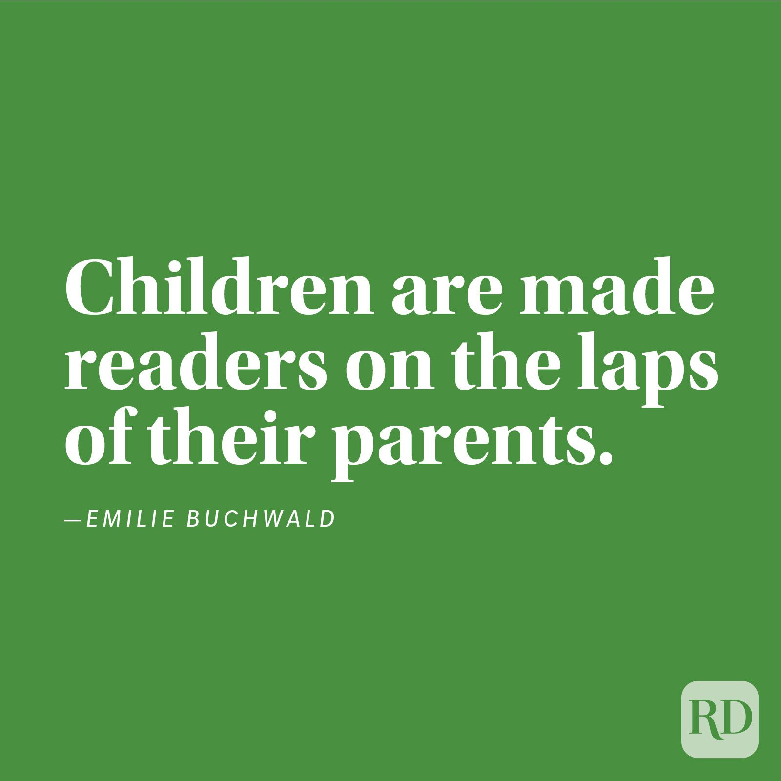 """Children are made readers on the laps of their parents."" —Emilie Buchwald."