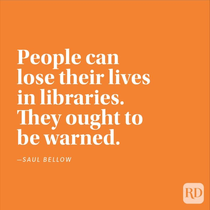"""""""People can lose their lives in libraries. They ought to be warned."""" —Saul Bellow"""