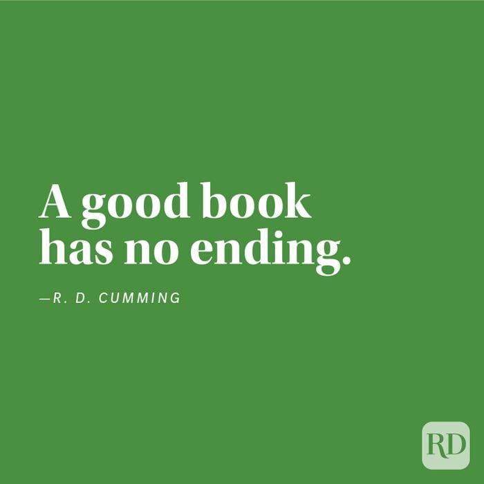 """A good book has no ending."" —R. D. Cumming"