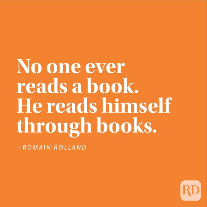 """""""No one ever reads a book. He reads himself through books."""" —Romain Rolland."""