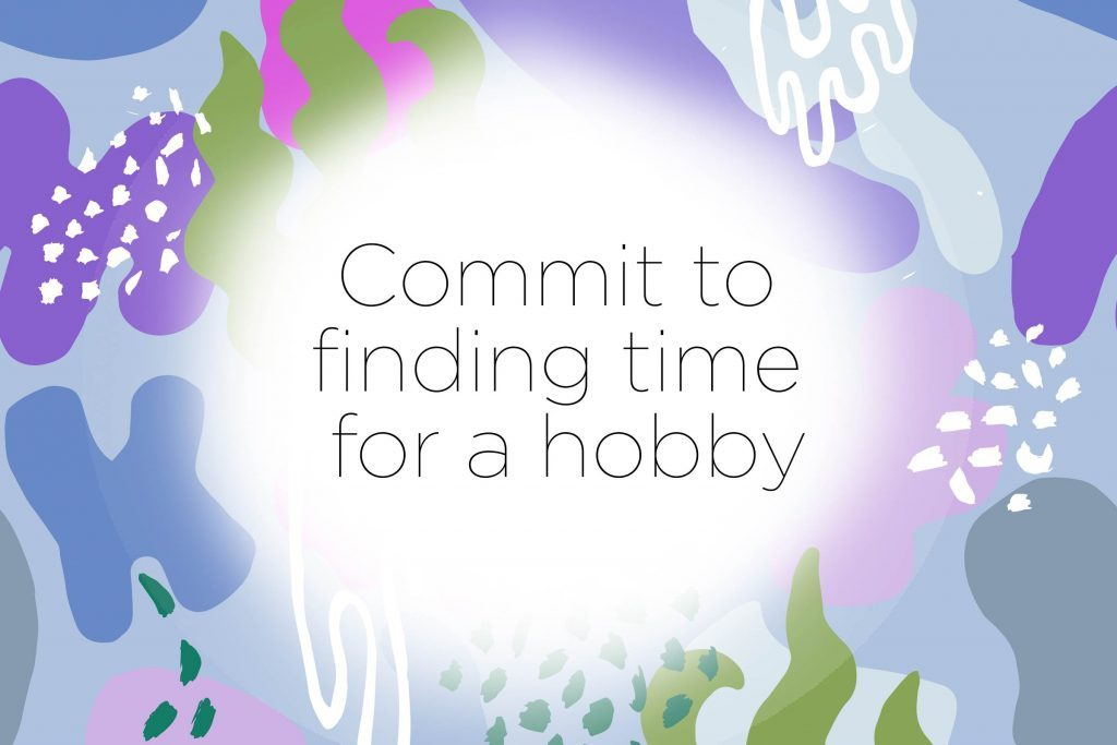 Commit To Finding Time For A Hobby