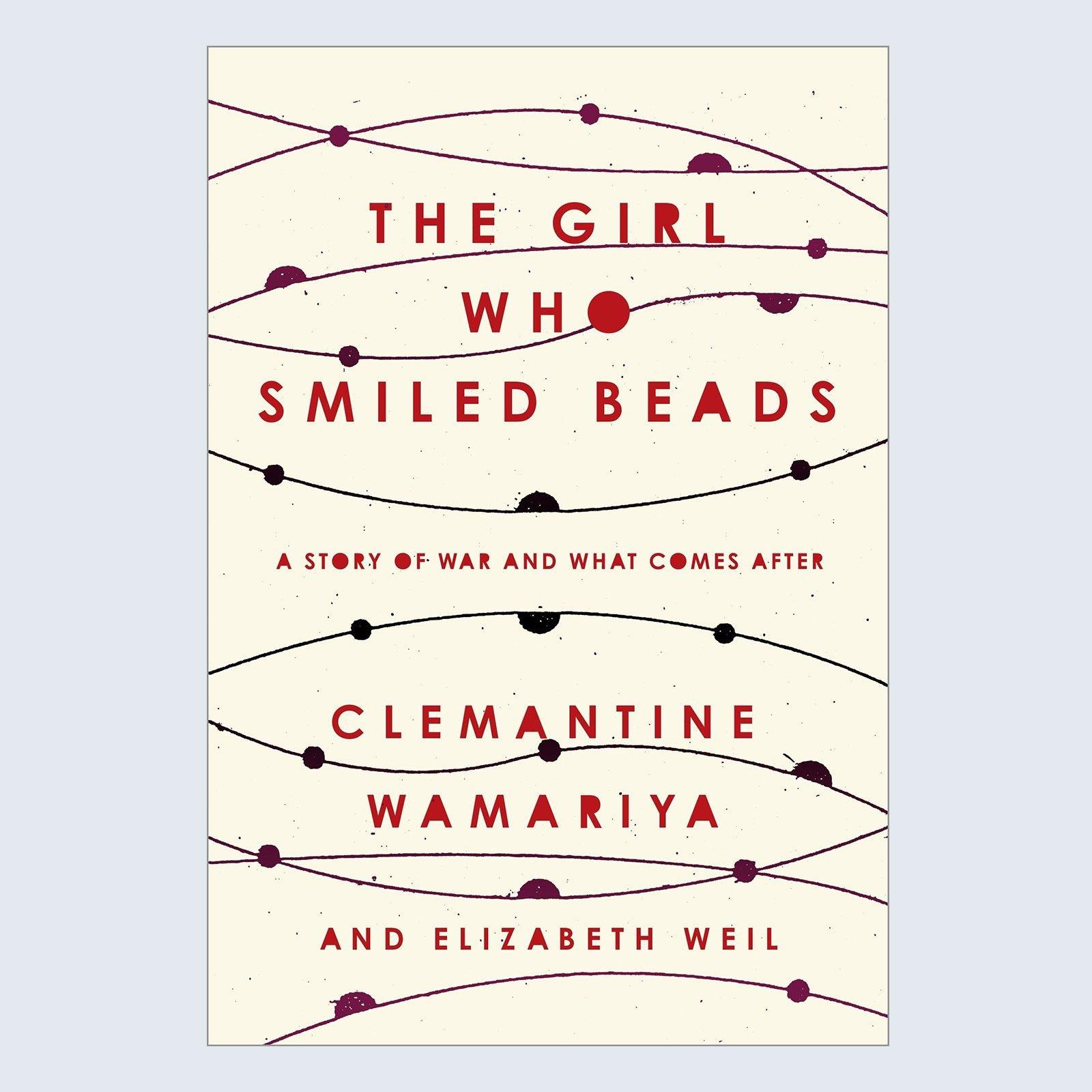 The Girl Who Smiled Beads by Clemantine Wamariya