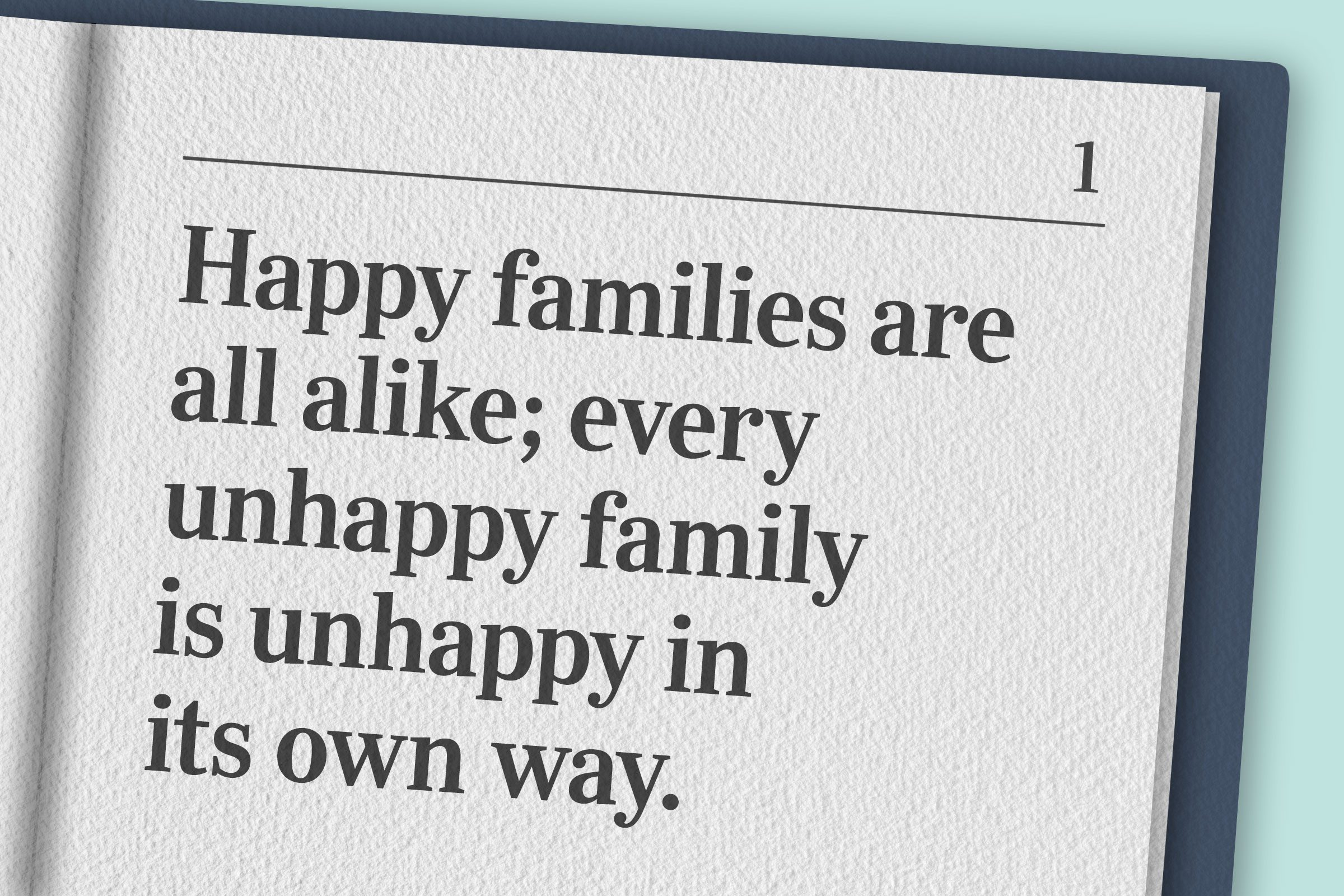 """""""Happy families are all alike; every unhappy family is unhappy in its own way."""""""