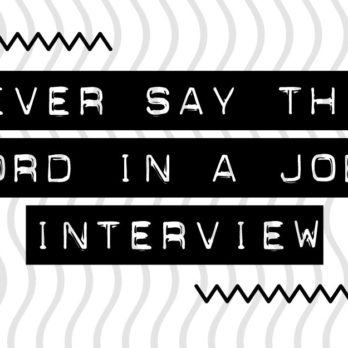 The One Word You Should Never, Ever Say in a Job Interview