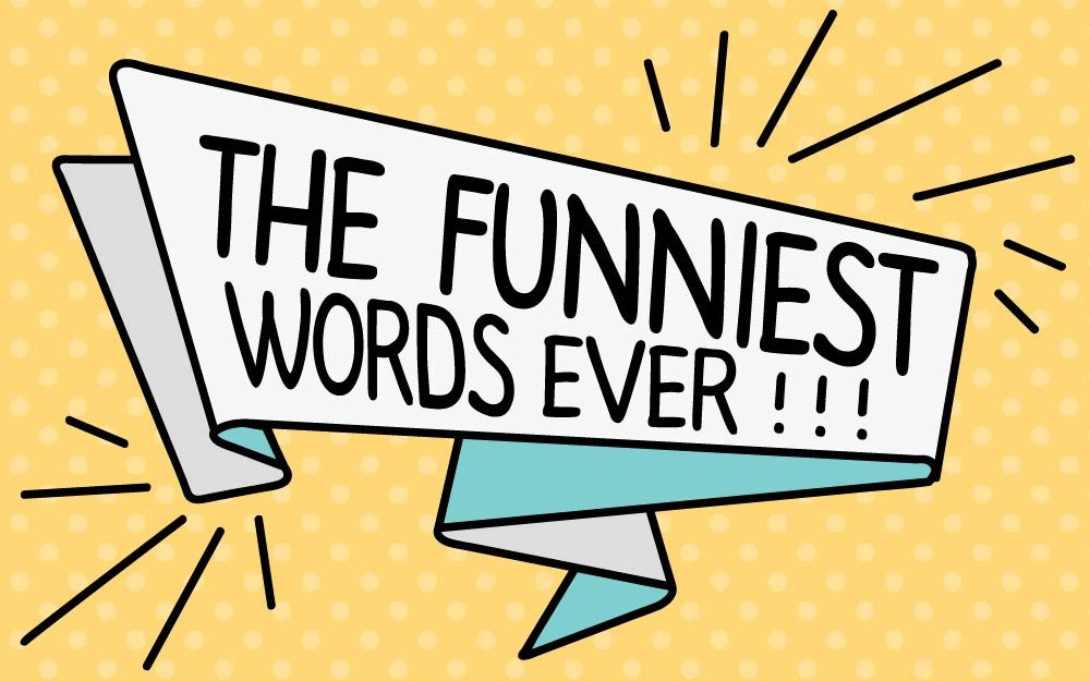 These Are the Funniest Words in the English Language ...