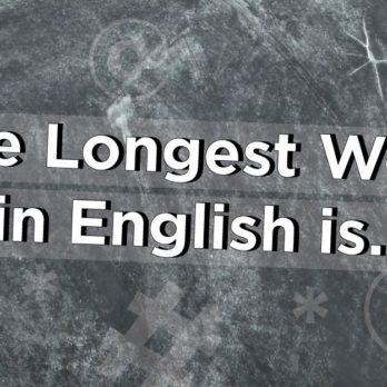 What Is the Longest Word in English? Hint: It's 189,819 Letters Long