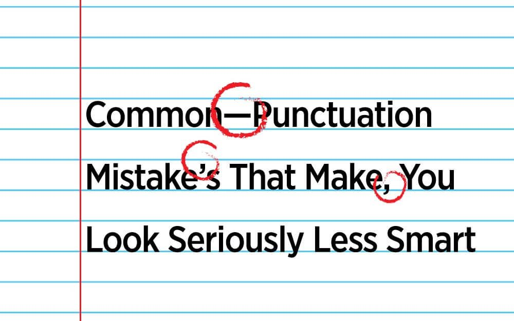 Punctuation Mistakes That Make Smart People Look Bad Reader S Digest