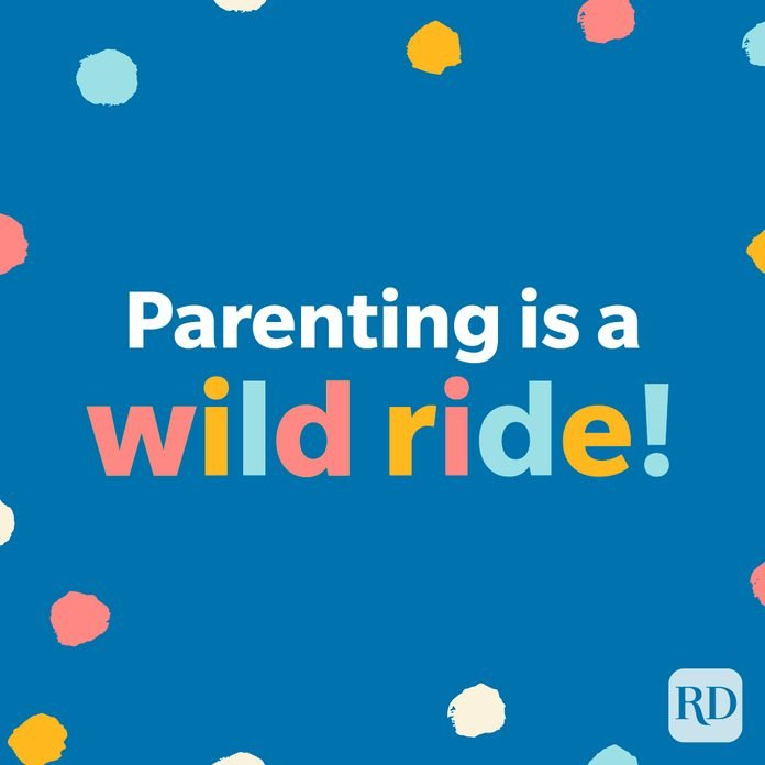 Parenting is a wild ride!