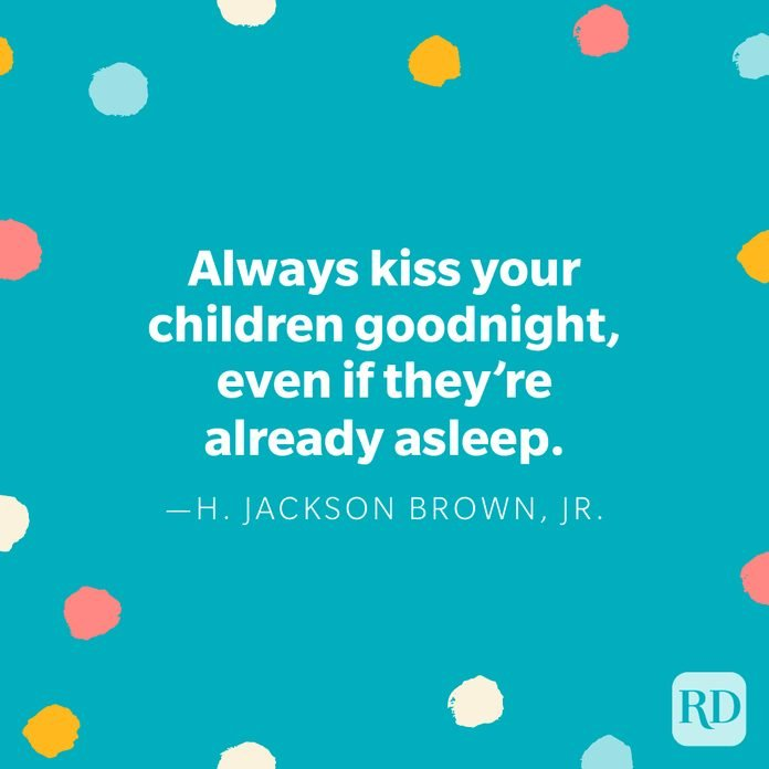 """""""Always kiss your children goodnight, even if they're already asleep."""" — H. Jackson Brown, Jr."""