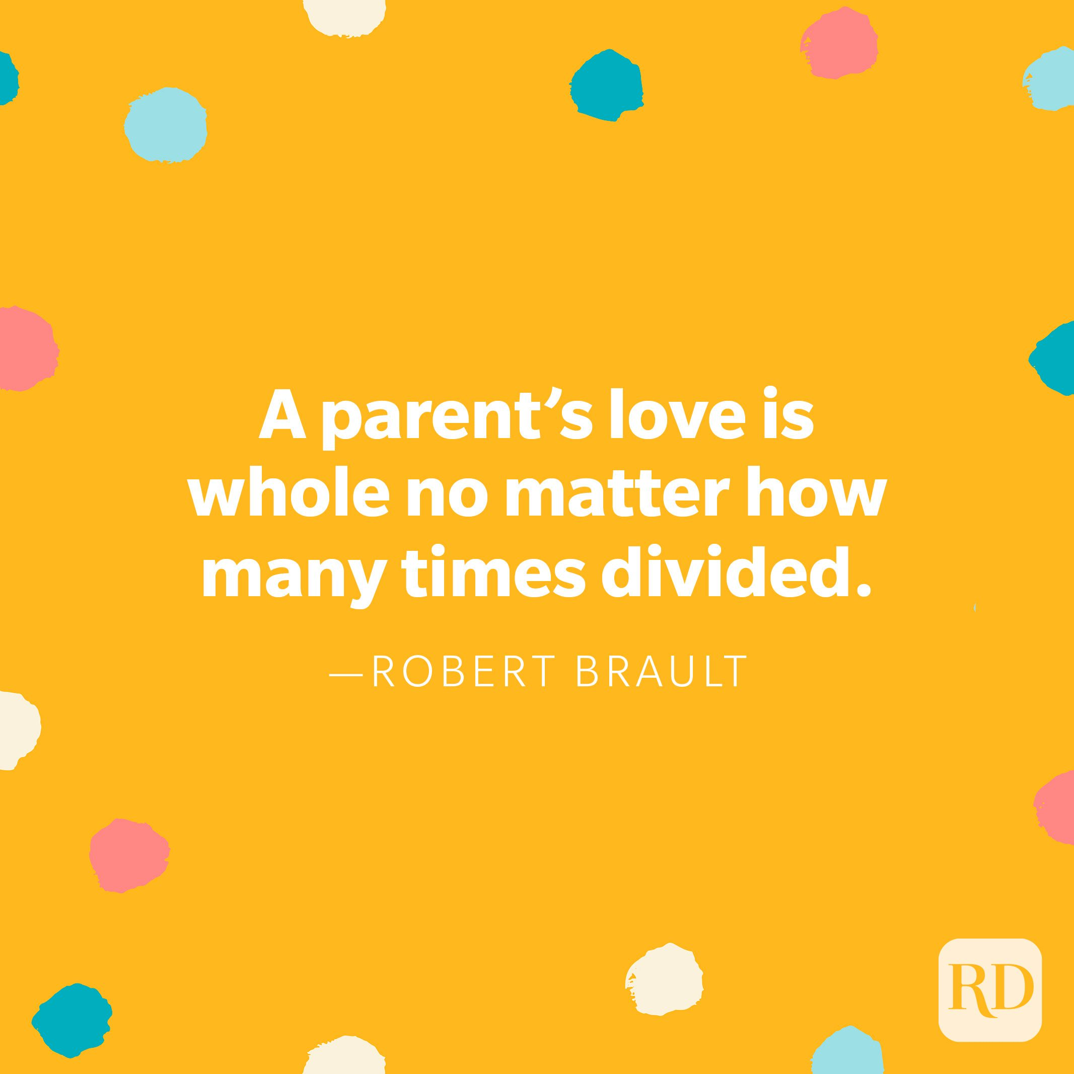 """""""A parent's love is whole no matter how many times divided."""" — Robert Brault"""