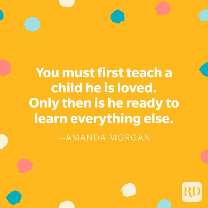 """""""You must first teach a child he is loved. Only then is he ready to learn everything else."""" — Amanda Morgan"""