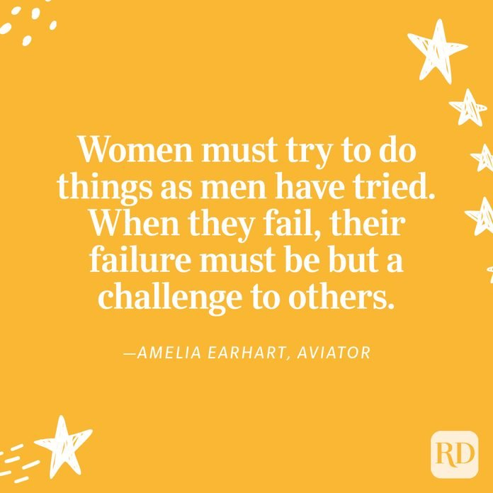 """""""Women must try to do things as men have tried. When they fail, their failure must be but a challenge to others."""" —Amelia Earhart, aviator"""