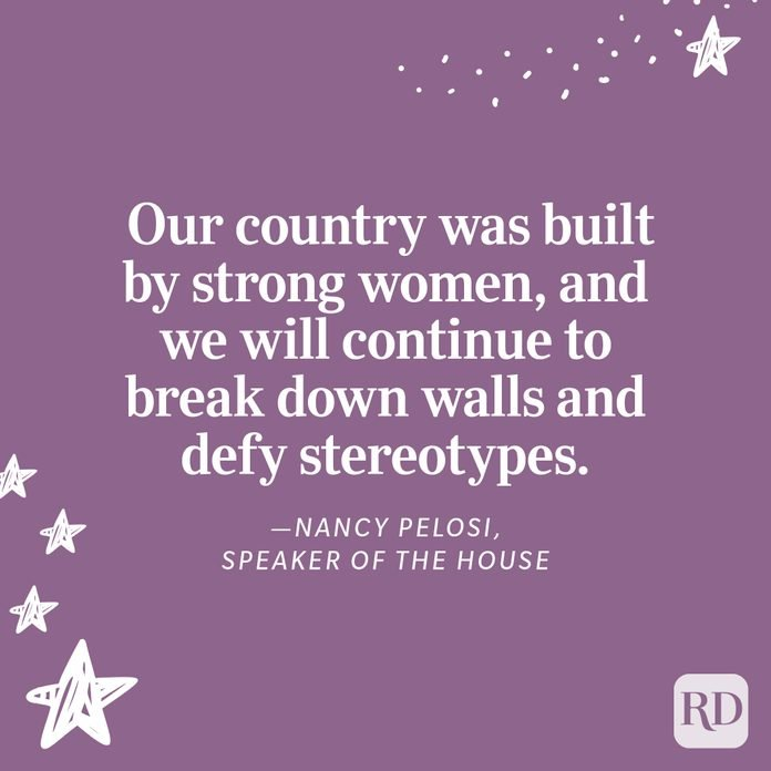 """""""Women are leaders everywhere you look—from the CEO who runs a Fortune 500 company to the housewife who raises her children and heads her household. Our country was built by strong women, and we will continue to break down walls and defy stereotypes."""" —Nancy Pelosi, Speaker of the House"""