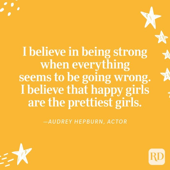 """""""I believe in being strong when everything seems to be going wrong. I believe that happy girls are the prettiest girls."""" —Audrey Hepburn, actor"""