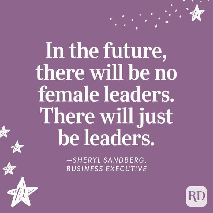 """""""In the future, there will be no female leaders. There will just be leaders."""" —Sheryl Sandberg, business executive"""