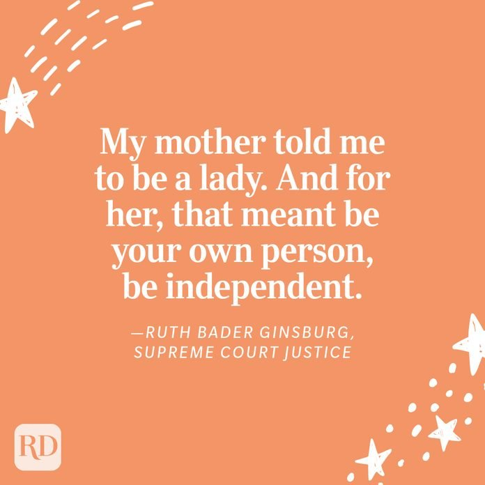 """""""My mother told me to be a lady. And for her, that meant be your own person, be independent."""" —Ruth Bader Ginsburg, Supreme Court Justice"""