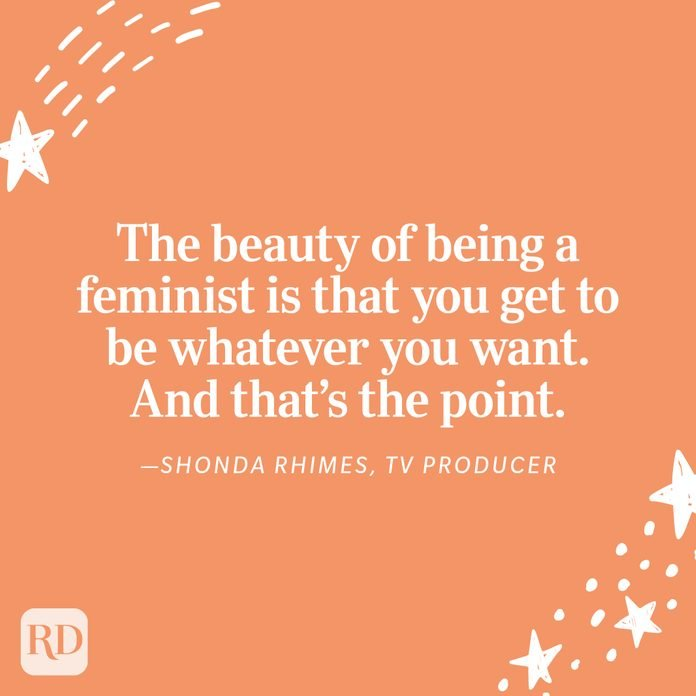 """""""The beauty of being a feminist is that you get to be whatever you want. And that's the point."""" —Shonda Rhimes, TV producer"""