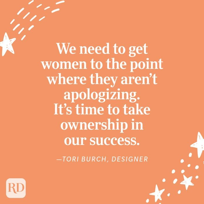 """""""We need to get women to the point where they aren't apologizing. Its time to take ownership in our success."""" —Tori Burch, designer"""