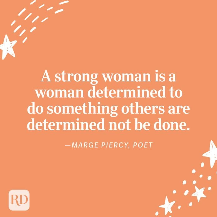 """""""A strong woman is a woman determined to do something others are determined not be done."""" —Marge Piercy, poet"""