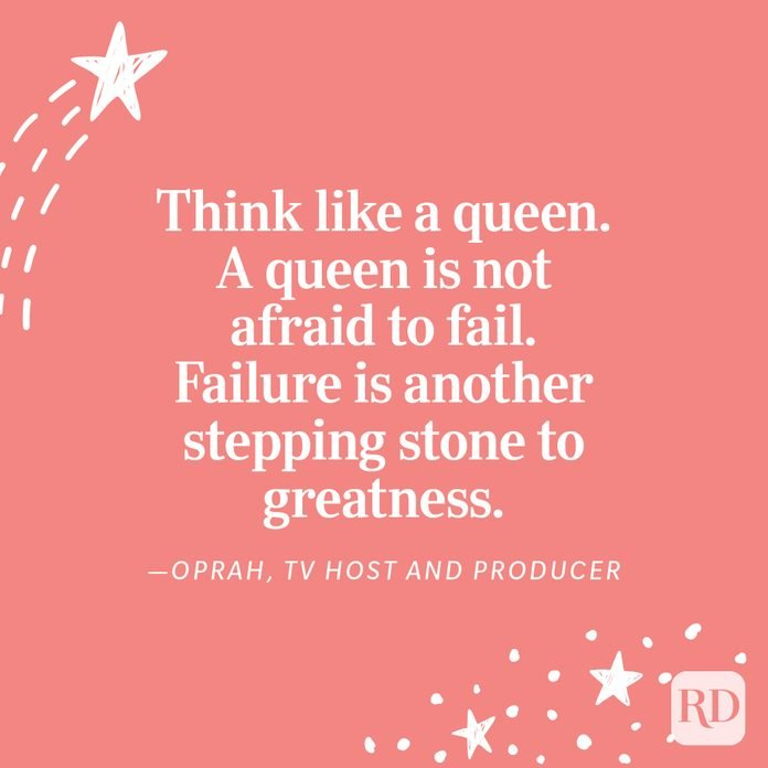 """""""Think like a queen. A queen is not afraid to fail. Failure is another stepping stone to greatness."""" —Oprah, TV host and producer"""