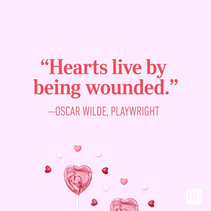 """Hearts live by being wounded."" – Oscar Wilde, playwright"