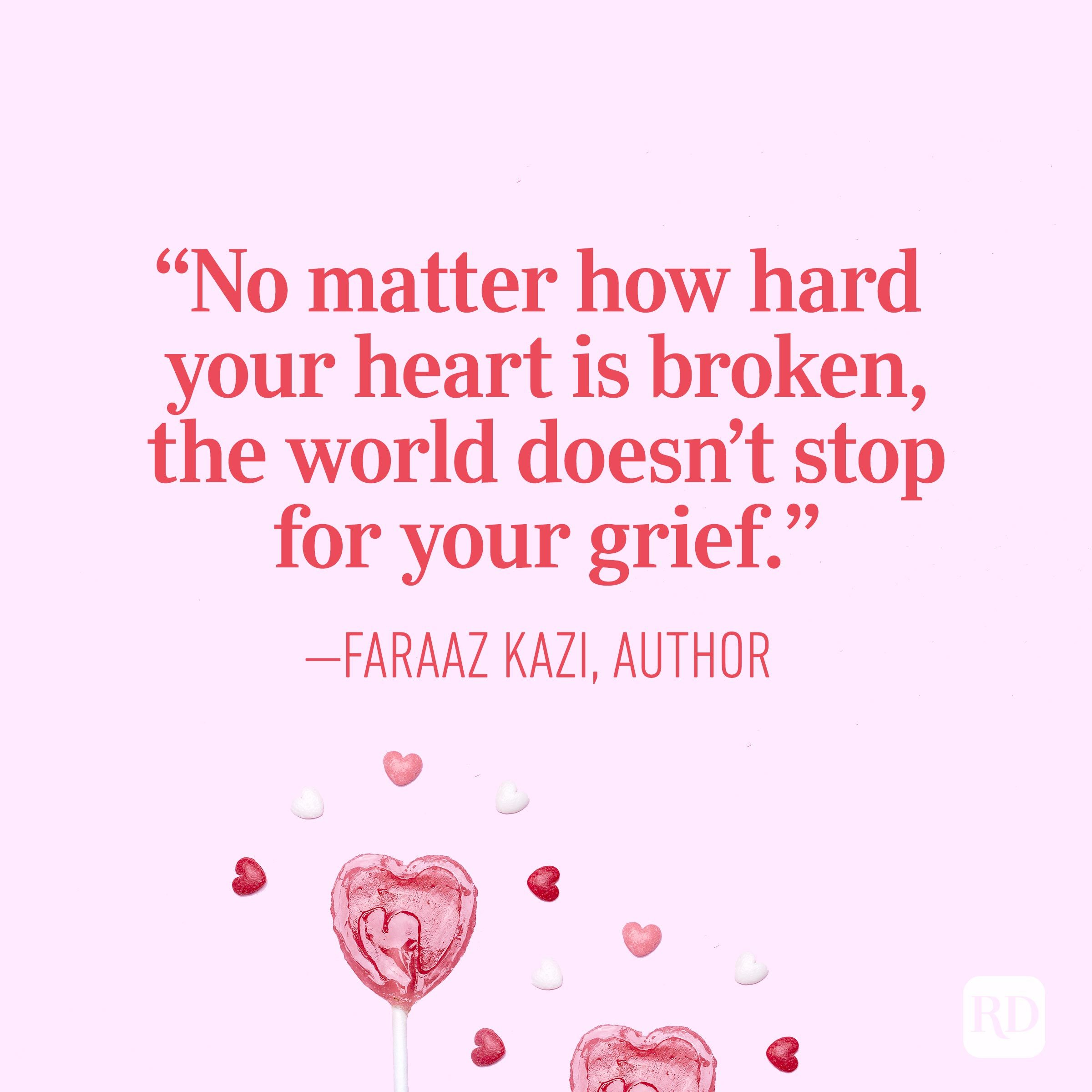 """No matter how hard your heart is broken, the world doesn't stop for your grief."" — Faraaz Kazi"