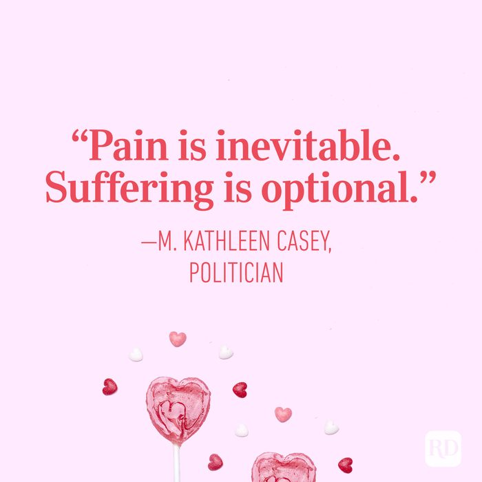 """Pain is inevitable. Suffering is optional."" — M. Kathleen Casey, politician"