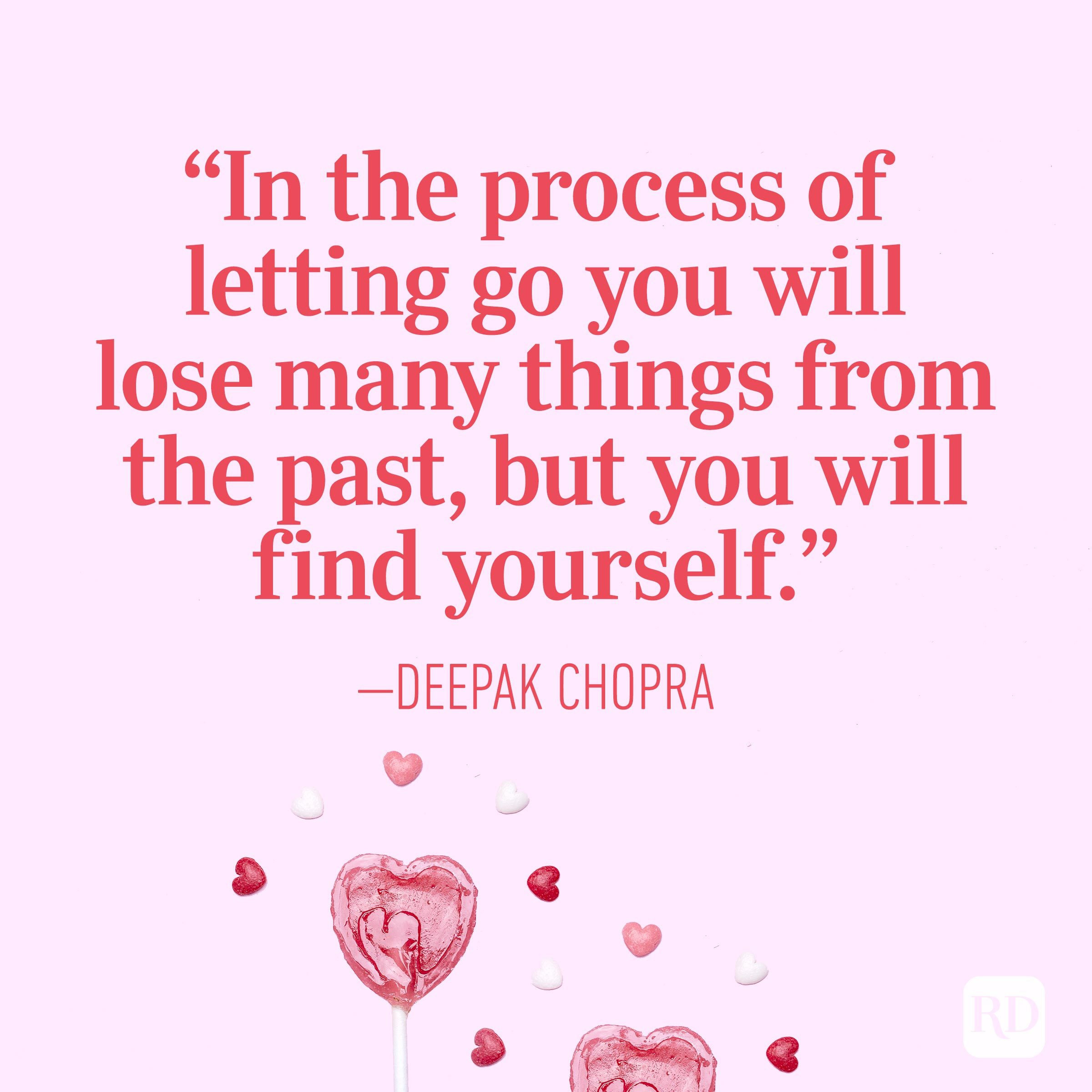 """In the process of letting go you will lose many things from the past, but you will find yourself."" — Deepak Chopra"