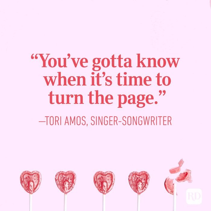 """You've gotta know when it's time to turn the page.""— Tori Amos, singer-songwriter"