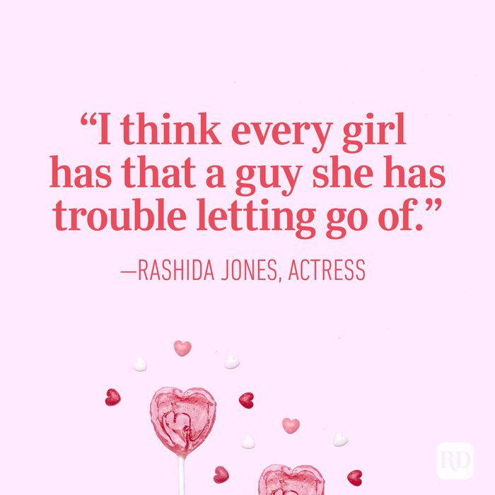 """I think every girl has that a guy she has trouble letting go of."" — Rashida Jones, actress"