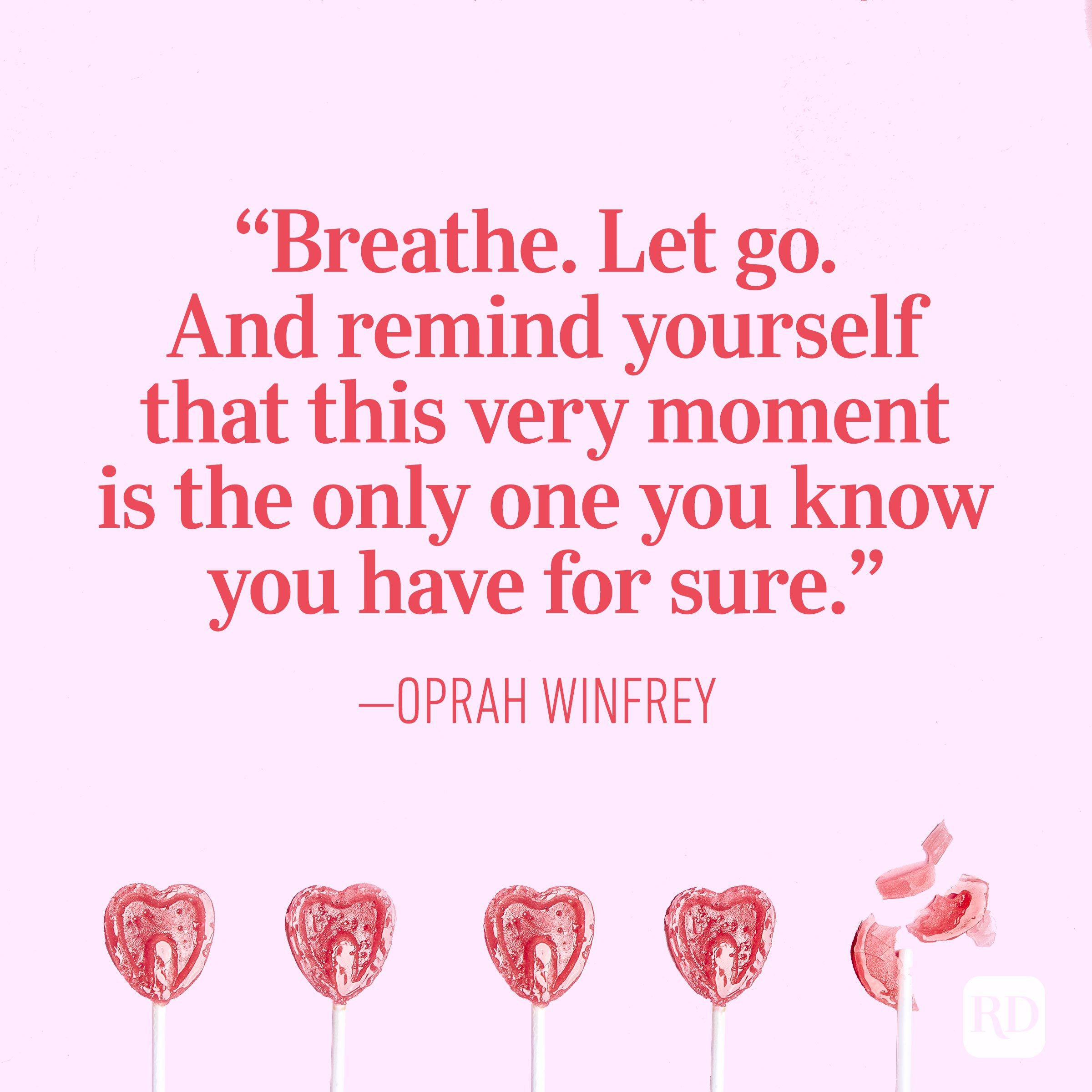 """Breathe. Let go. And remind yourself that this very moment is the only one you know you have for sure."" — Oprah Winfrey"