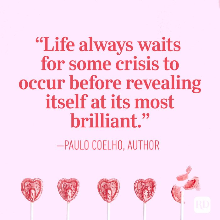 """Life always waits for some crisis to occur before revealing itself at its most brilliant.""— Paulo Coelho, author"