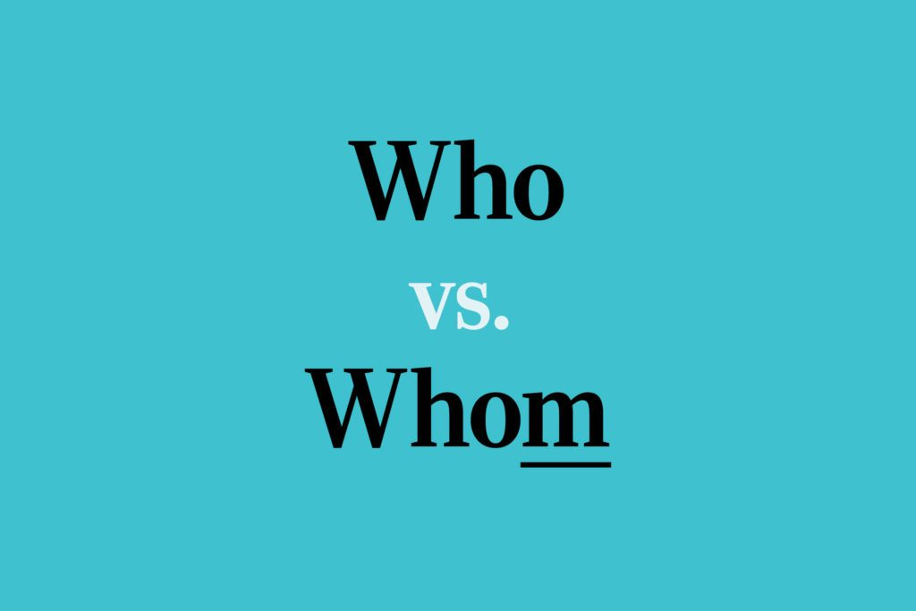 Who vs. Whom: Here's When to Use Each Word