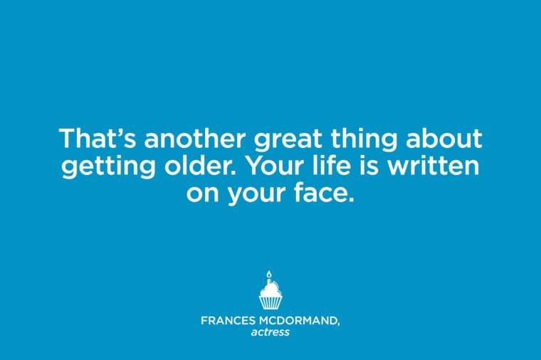 Quotes That Make You Feel Better About Getting Older Readers Digest