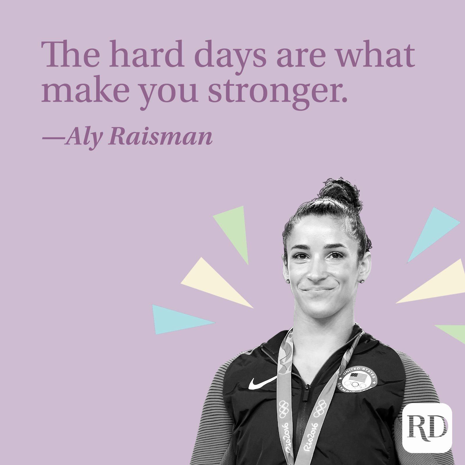 """""""The hard days are what make you stronger."""" —Aly Raisman"""