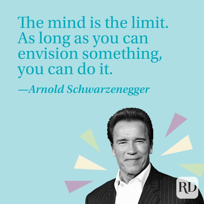 The mind is the limit. As long as you can envision something, you can do it.—Arnold Schwarzenegger