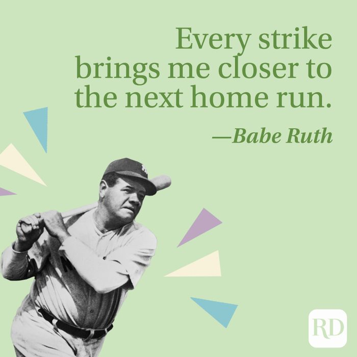 """""""Every strike brings me closer to the next home run."""" —Babe Ruth"""
